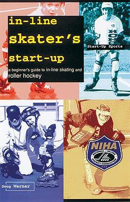 In-Line Skater's Start-Up: A Beginner's Guide to In-Line Skating and Roller Hockey - Werner, Doug