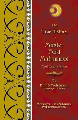 The True History of Master Fard Muhammad - Muhammad, Elijah