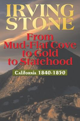 From Mud-Flat Cove to Gold to Statehood: California 1840-1850 - Stone, Irving