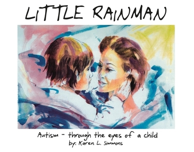 Little Rainman: Autism--Through the Eyes of a Child - Simmons, Karen L, and Sicoli, Karen, and Woodbury, Rob