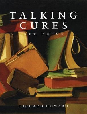 Talking Cures: New Poems - Howard, Richard