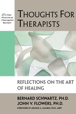 Thoughts for Therapists: Reflections on the Art of Healing - Schwartz, Bernard, and Flowers, John V, and Lazarus, Arnold A, Ph.D. (Foreword by)