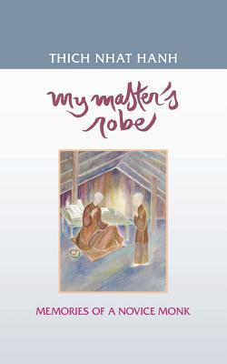 My Master's Robe: Memories of a Novice Monk - Hanh, Thich Nhat, and Nhat Hanh, and Nhat