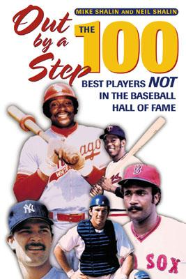 Out by a Step: The 100 Best Players Not in the Baseball Hall of Fame - Shalin, Mike, and Shalin, Neil