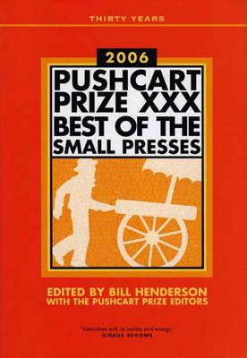 The Pushcart Prize XXX: Best of the Small Presses - Henderson, Bill (Editor), and Pushcart Prize Editors (Editor)