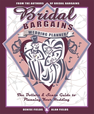 Bridal Bargains Wedding Planner: The Dollars & Sense Guide to Planning Your Wedding - Fields, Alan, and Fields, Denise