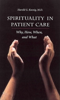 Spirituality in Patient Care: Why How When & What - Koenig, Harold George, M.D., R.N.