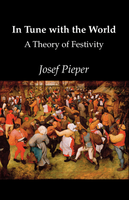In Tune with the World - Pieper, Josef, and Winston, Clara (Translated by), and Winston, Richard, Professor (Translated by)