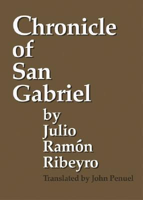Chronicle of San Gabriel - Ribeyro, Julio Ramon, and Penuel, John (Translated by)