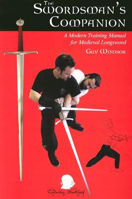 The Swordman's Companion: A Modern Training Manual for the Medieval Longsword - Windsor, Guy