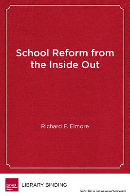 School Reform from the Inside Out: Policy, Practice, and Performance - Elmore, Richard F