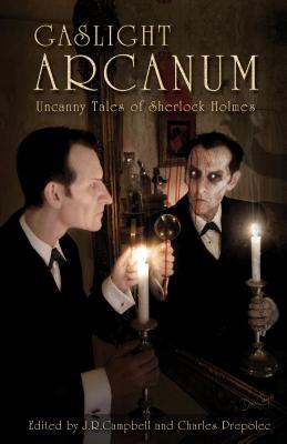 Gaslight Arcanum: Uncanny Tales of Sherlock Holmes - Campbell, J R (Editor), and Prepolec, Charles (Editor)