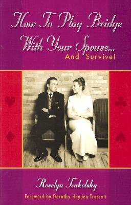 How to Play Bridge with Your Spouse and Survive - Teukolsky, Roselyn, and Truscott, Dorothy (Foreword by)