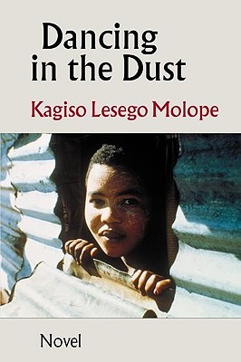 Dancing in the Dust - Molope, Kagiso Lesego, and Lesego, Kagiso, and Mordecai, Pamela