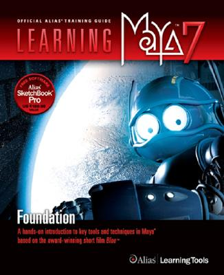 Learning Maya 7: Foundation: A Hands-On Introduction to Key Tools and Techniques in Maya Based on the Award-Winning Short Film Blue - Alias Learning Tools, and Guindon, Marc-Andre