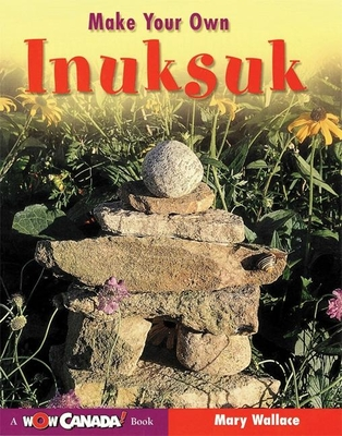 Make Your Own Inuksuk - Wallace, Mary