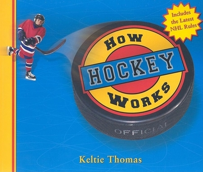 How Hockey Works - Thomas, Keltie