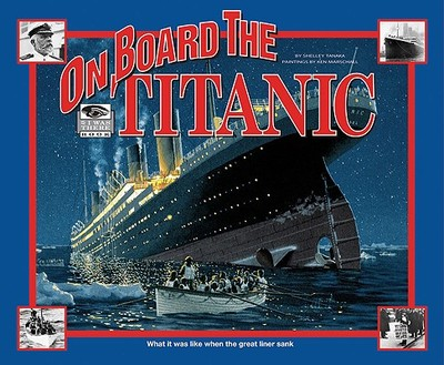 On Board the Titanic: What It Was Like When the Great Liner Sank - Tanaka, Shelley