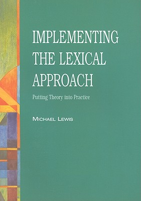 Implementing the Lexical Approach: Putting Theory Into Practice - Lewis, Michael