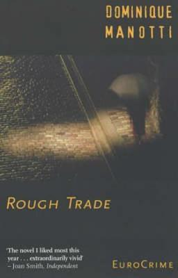 Rough Trade - Manotti, Dominique, and Crosland, Margaret (Translated by), and Powell, Elfreda (Translated by)