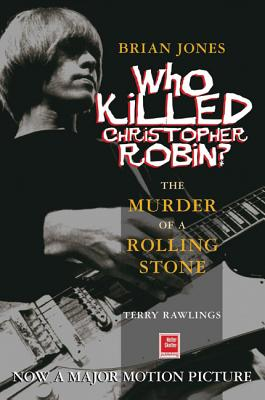 Brian Jones - Who Killed Christopher Robin?: The Truth Behind the Murder of a Rolling Stone - Rawlings, Terry
