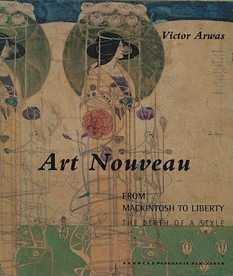 Art Nouveau: From Mackintosh to Liberty: The Birth of a Style - Arwas, Victor