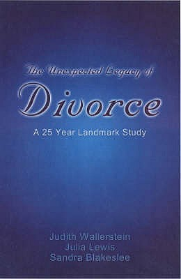 The Unexpected Legacy of Divorce: A 25 Year Landmark Study - Wallerstein, Judith S., and Lewis, Julia, and Blakeslee, Sandra