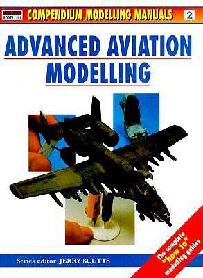 Advanced Aviation Modelling - Scutts, Jerry (Editor)
