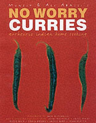 Ali and Munsif Abbasi's No Worry Curries: Authentic Indian Home Cooking - Abbasi, Ali, and Abbasi, Munsif, and McConnell, Jack (Foreword by)