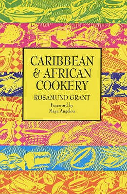 Caribbean and African Cooking - Grant, Rosamund, and Angelou, Maya (Foreword by)