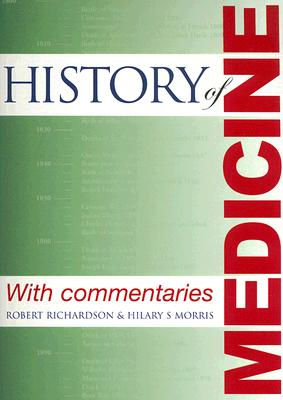 History of Medicine: With Commentaries - Richardson, Robert, and Morris, Hilary S