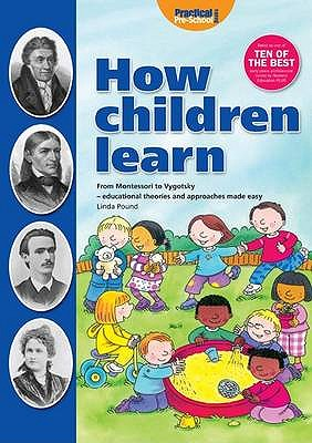 How Children Learn: From Montessori to Vygotsky - Educational Theories and Approaches Made Easy - Pound, Linda, and Hughes, Cathy (Illustrator)