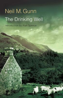 The Drinking Well - Gunn, Neil M, and Spence, Alan, Professor (Introduction by)