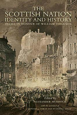 The Scottish Nation: Identity and History: Essays in Honour of William Ferguson - Murdoch, Alexander (Editor), and Cowan, Edward J, Professor, and Finlay, Richard J, Professor