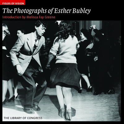 Fields of Vision: The Photographs of Esther Bubley: The Library of Congress - Bubley, Esther, and Pastan, Amy (Editor), and Greene, Melissa Fay (Introduction by)