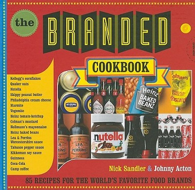 The Branded Cookbook: 85 Recipes for the World's Favorite Food Brands - Sandler, Nick, and Acton, Johnny