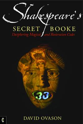 Shakespeare's Secret Booke: Deciphering Magical and Rosicrucian Codes - Ovason, David