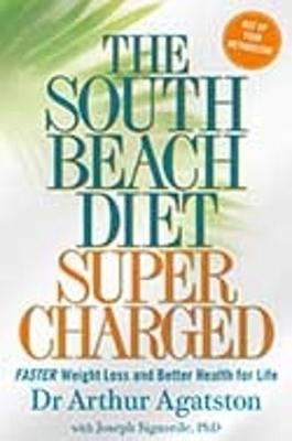 The South Beach Diet Supercharged: Faster Weight Loss and Better Health for Life - Agatston, Arthur S, MD