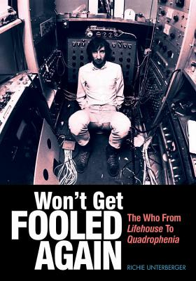 Won't Get Fooled Again: The Who from Lifehouse to Quadrophenia - Unterberger, Richie