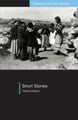 Short Stories - Pearse, Patrick, and Markey, Anne (Editor), and Campbell, Joseph (Translated by)