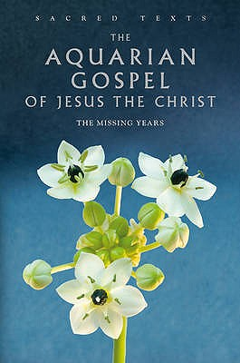 The Aquarian Gospel of Jesus the Christ: The Missing Years - Dowling, Levi H., and Jacobs, Alan