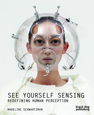See Yourself Sensing: Redefining Human Perception - Schwartzman, Madeline