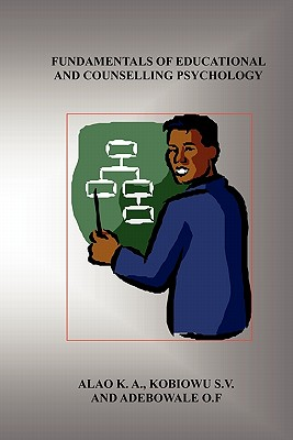 Fundamentals of Educational and Counselling Psychology - Alao, K A, and Kobiowu, S V, and Adebowale, O F