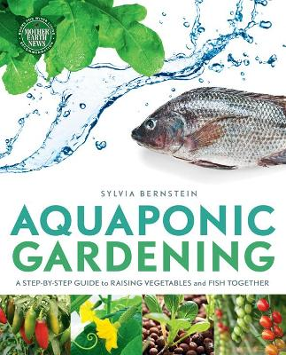 Aquaponic Gardening: A Step-By-Step Guide to Raising Vegetables and Fish Together - Bernstein, Sylvia