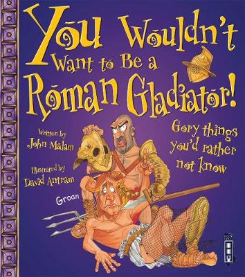 You Wouldn't Want to be a Roman Gladiator! - Malam, John