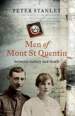 Men of Mont St Quentin: Between Victory and Death - Stanley, Peter