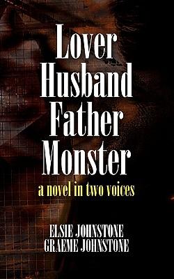 Lover Husband Father Monster - Johnstone, Elsie, and Johnstone, Graeme