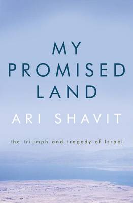 My Promised Land: The Triumph and Tragedy of Israel - Shavit, Ari