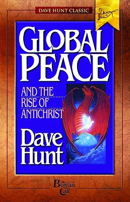 Global Peace and the Rise of Antichrist - Hunt, Dave