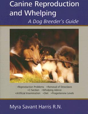 Canine Reproduction and Whelping: A Dog Breeder's Guide - Savant-Harris, Myra